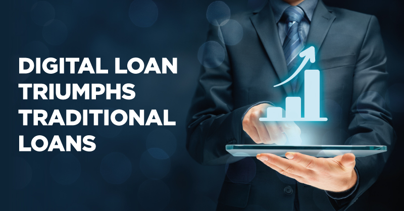 3 REASONS WHY DIGITAL LOAN TRIUMPHS TRADITIONAL LOANS