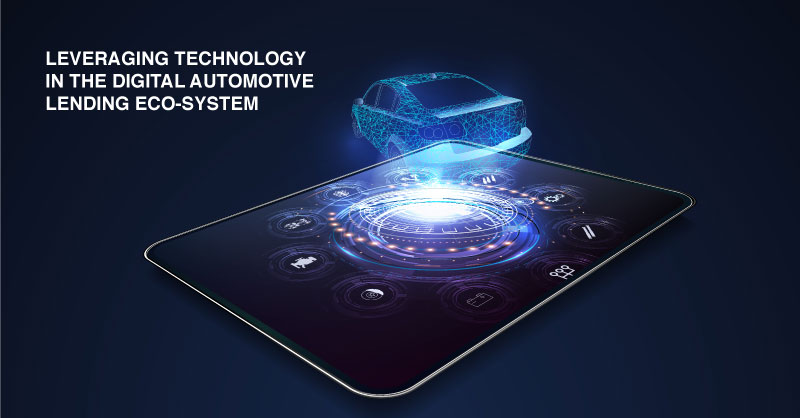 LEVERAGING TECHNOLOGY IN THE DIGITAL AUTOMOTIVE LENDING ECO-SYSTEM