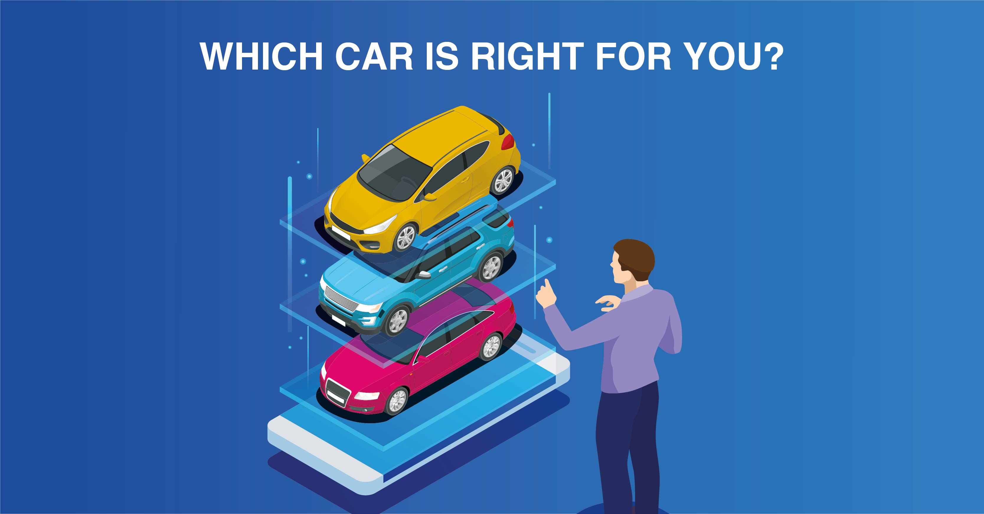 WHICH CAR IS RIGHT FOR YOU?
