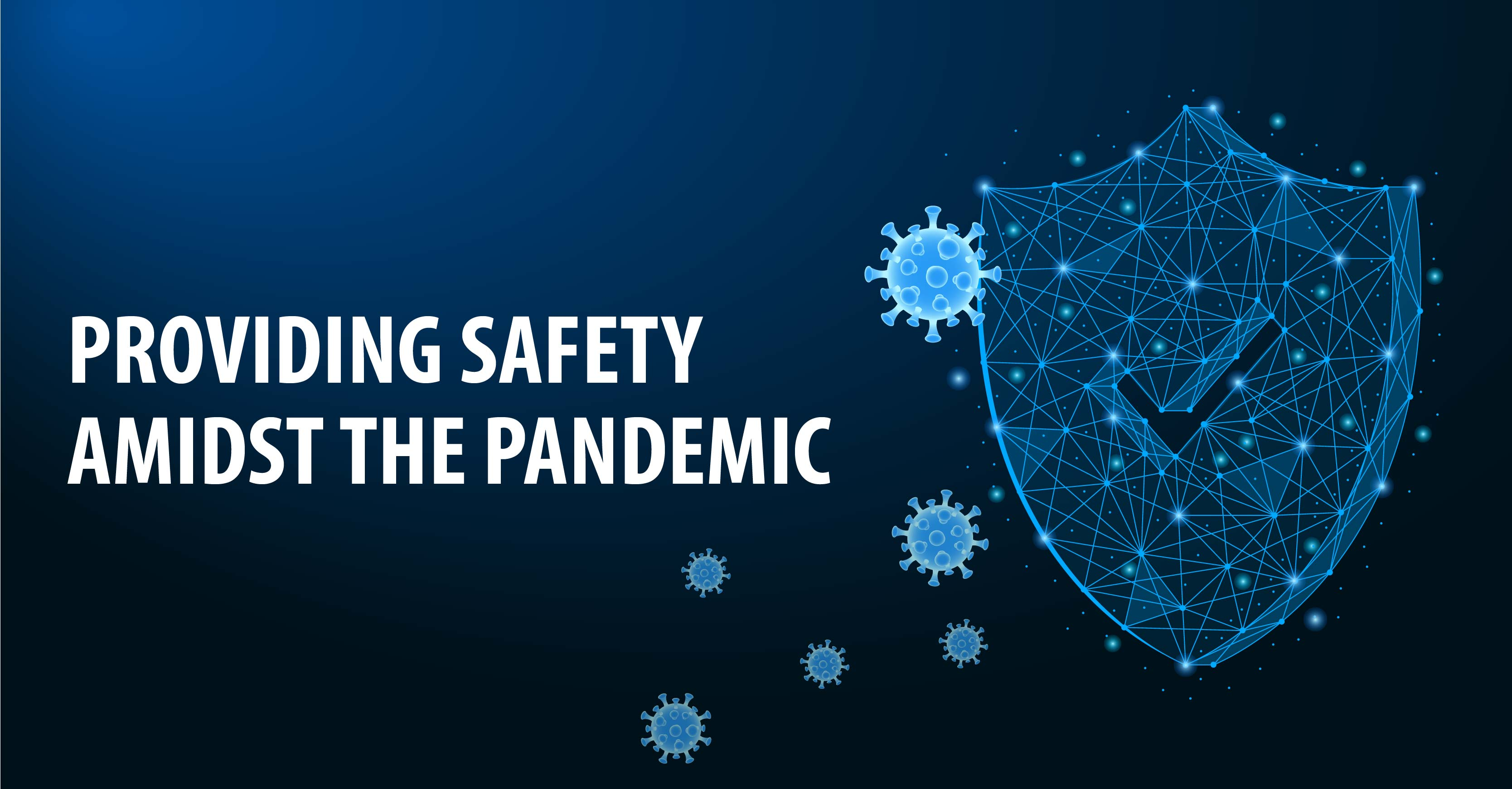 PROVIDING SAFETY AMIDST THE PANDEMIC