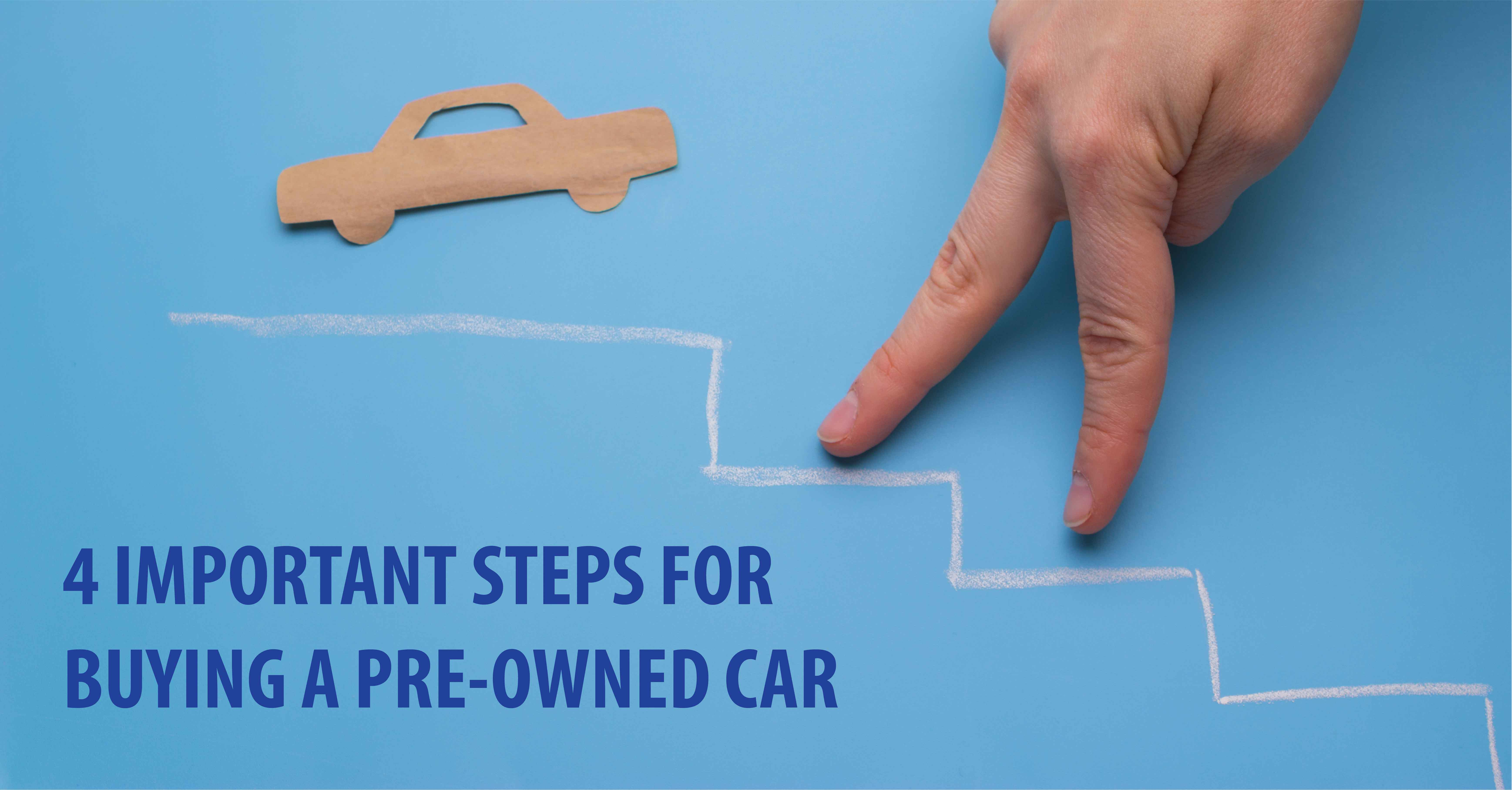 4 IMPORTANT STEPS FOR BUYING A PRE-OWNED CAR