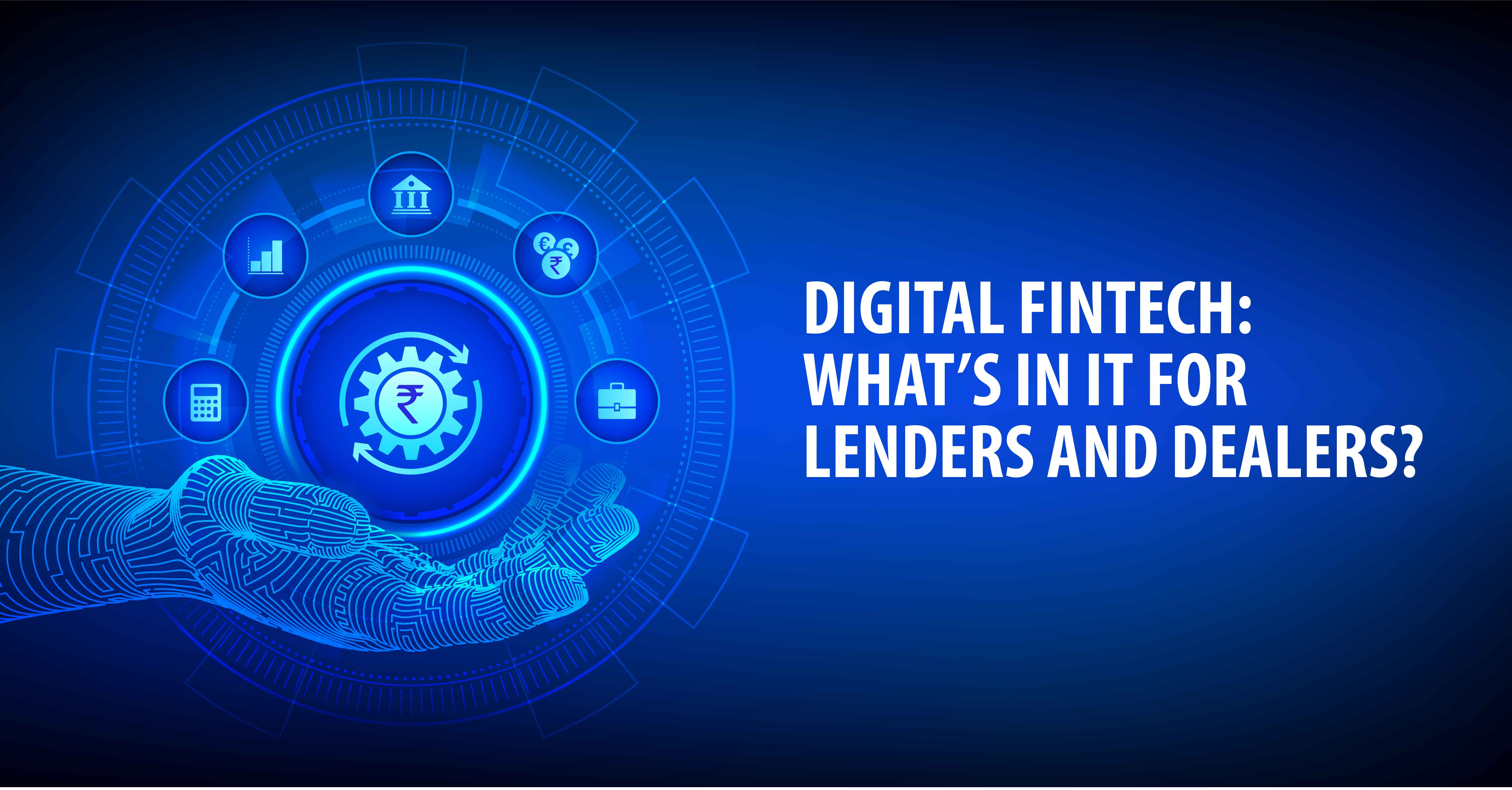 DIGITAL FINTECH: WHAT'S IN IT FOR LENDERS AND DEALERS?